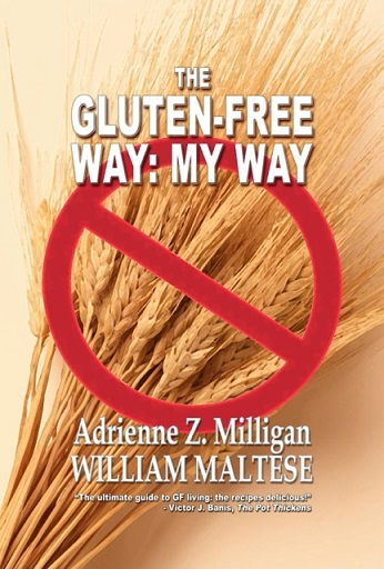 The Gluten-Free Way: My Way by Adrienne Z. Milligan and William Maltese